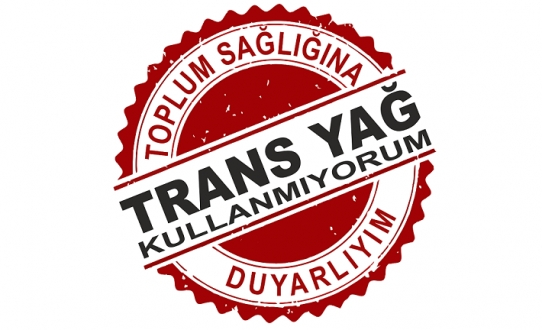 TRANS YAĞ MİKTARI GIDA ETİKETLERİNDEN KALDIRILMAMALI!